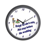 Drink till she's cute, but stop before Wall Clock