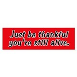 You're Still Alive Bumper Bumper Sticker