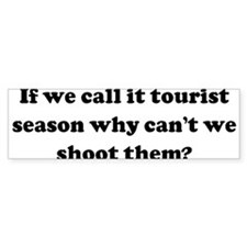 If we call it tourist season Bumper Bumper Sticker