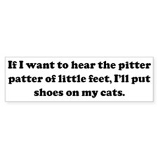 If I want to hear the pitter Bumper Bumper Sticker