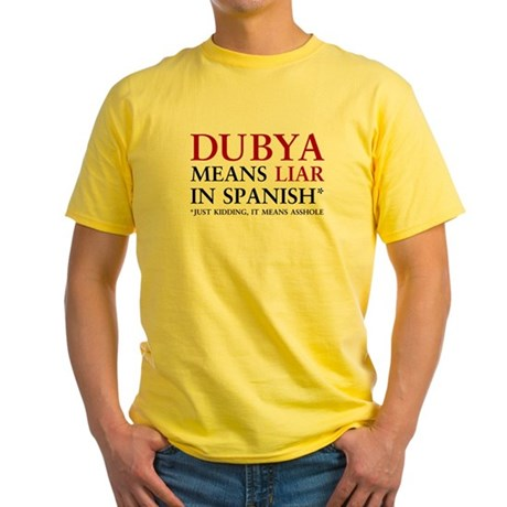Dubya means liar Yellow T-Shirt
