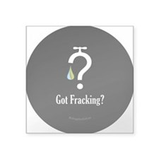 "No Fracking - Got Fracking? Square Sticker 3"" x 3"""
