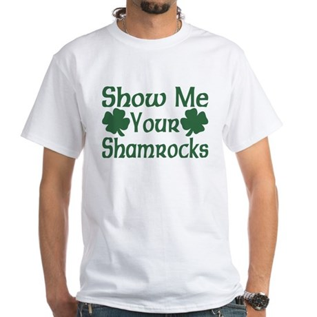 Show Me Your Shamrocks White T-Shirt