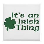 It's an Irish Thing Tile Coaster