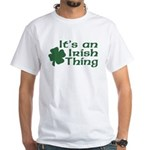 It's an Irish Thing White T-Shirt
