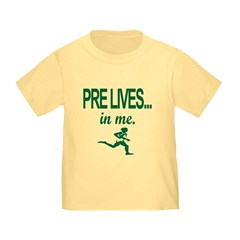 PRE LIVES... in me. Toddler T-Shirt