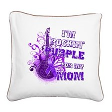 Im Rockin Purple for my Mom Square Canvas Pillow