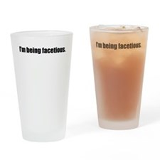 Im Being Facetious Drinking Glass