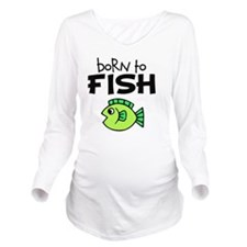born to fish Long Sleeve Maternity T-Shirt