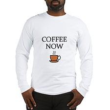 COFFEE NOW Long Sleeve T-Shirt