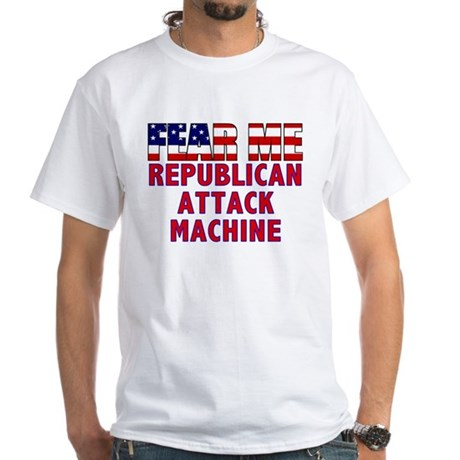 Fear Me Republican Attack Machine White T-Shirt