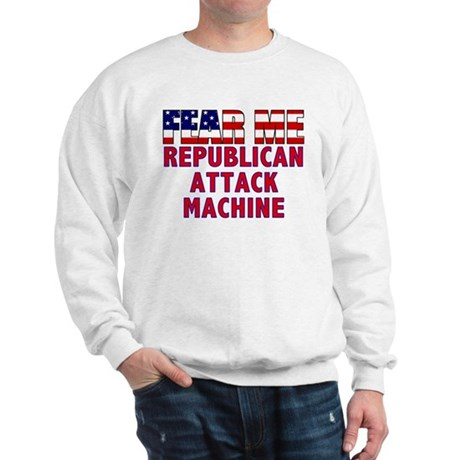 Fear Me Republican Attack Squad Sweatshirt