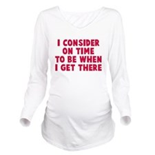 I consider on time Long Sleeve Maternity T-Shirt