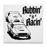 Rubbin' is Racin' Tile Coaster