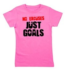 no-excuses-just-goals Girl's Tee