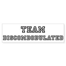 Team DISCOMBOBULATED Bumper Bumper Sticker