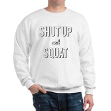 Shut Up and Squat Sweatshirt