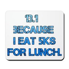 13.1 - because I eat 5Ks for lunch Mousepad