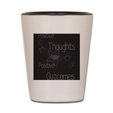 Positive thoughts Shot Glass
