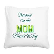 Because Im the MOM-2 Square Canvas Pillow