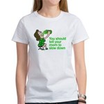 Tell Your Mom To Slow Down Women's T-Shirt