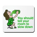 Tell Your Mom To Slow Down Mousepad