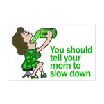Tell Your Mom To Slow Down Mini Poster Print