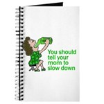 Tell Your Mom To Slow Down Journal