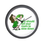 Tell Your Mom To Slow Down Wall Clock