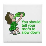 Tell Your Mom To Slow Down Tile Coaster