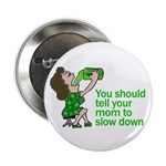 Tell Your Mom To Slow Down Button