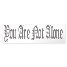 You Are Not Alone Bumper Sticker Black/White