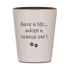 Save a life, adopt a rescue cat Shot Glass