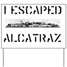 I Escaped Alcatraz Yard Sign