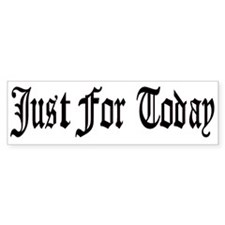 Just For Today Bumper Sticker Black/White
