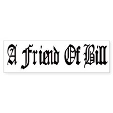 A Friend Of Bill Bumper Sticker Black/White