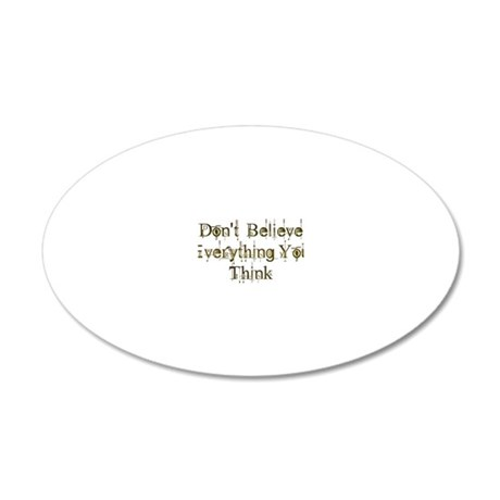 Dont Believe Everything You  20x12 Oval Wall Decal
