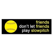 Friends Don't Let Friends Play Slowpitch Bumper Sticker