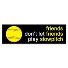 Friends Don't Let Friends Play Slowpitch Car Sticker
