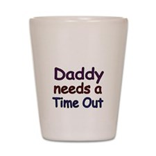 Daddy needs a time out 2 Shot Glass