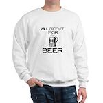 Will Crochet for Beer Sweatshirt