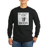 Will Crochet for Beer Long Sleeve Dark T-Shirt