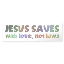 Jesus Saves with Love, Not Laws Bumper Bumper Sticker
