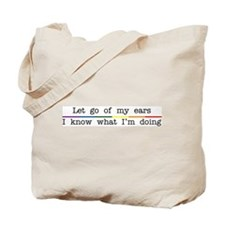 Let Go Of My Ears Tote Bag