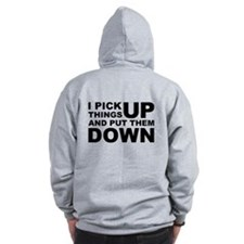 Pick Thing Up And Put Them Down Zip Hoody