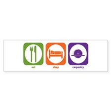 Eat Sleep Carpentry Bumper Bumper Sticker