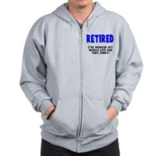 Retired Worked Whole LIfe Zip Hoodie