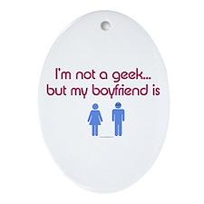 I'm not a geek... but my boyfriend is Ornament (Ov