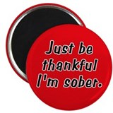 Be Thankful I'm Sober Magnet