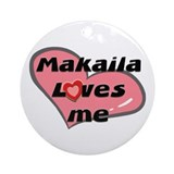 makaila loves me  Ornament (Round)